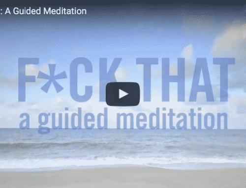 FUCK THAT – eine geführte Meditation über die Realität der heutigen Welt